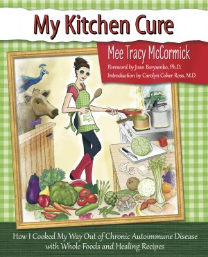 My Kitchen Cure - How I Cooked My Way Out of Chronic Autoimmune Disease by Mee Tracy McCormick from Bookbaby in Family & Health category