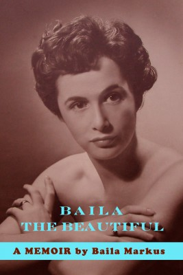Baila the Beautiful - A Memoir by Baila Markus by Baila Markus from Bookbaby in Autobiography & Biography category