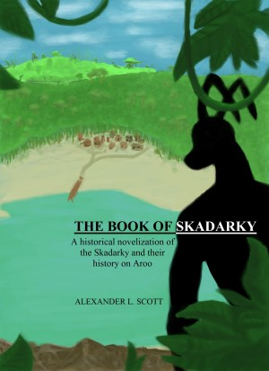 The Book of Skadarky - A Historical Novelization of the Skadarky and Their History on Aroo by Alexander L. Scott from Bookbaby in History category
