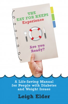 The Eat For Keeps Experience - A Life-Saving Manual for People with Diabetes and Weight issues by Leigh Elder from Bookbaby in Family & Health category