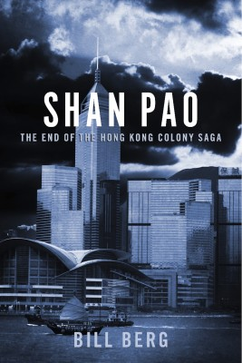 Shan Pao - The End Of The Hong Kong Colony Saga by Bill Berg from Bookbaby in History category