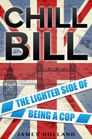 Chill Bill - The Lighter Side of Being a Cop by James Holland from Bookbaby in General Novel category