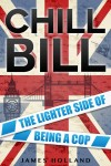Chill Bill - The Lighter Side of Being a Cop by James Holland from  in  category