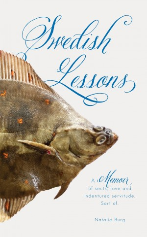 Swedish Lessons - A Memoir of Sects, Love and Indentured Servitude by Natalie Burg from Bookbaby in Autobiography & Biography category