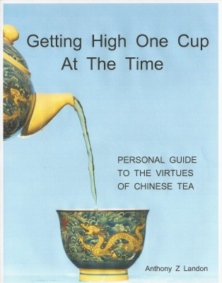 Getting High One Cup At The Time - Personal Guide to the Virtues of Chinese Tea by Anthony Z Landon from Bookbaby in General Novel category