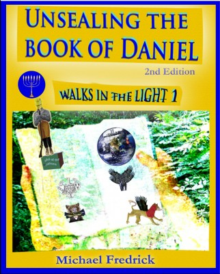 Unsealing the Book of Daniel 2nd Ed. - Walks in the Light 1 by Michael Fredrick from Bookbaby in Religion category