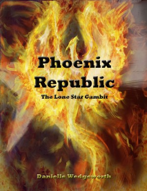 Phoenix Republic - The Lone Star Gambit by Danielle Wedgeworth from Bookbaby in Politics category