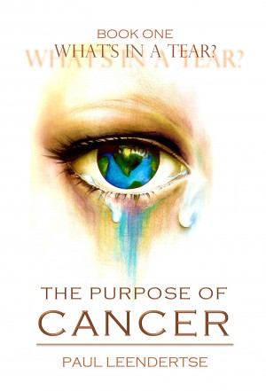 Book One What's in a Tear? The Purpose of Cancer by Paul Leendertse from Bookbaby in Family & Health category