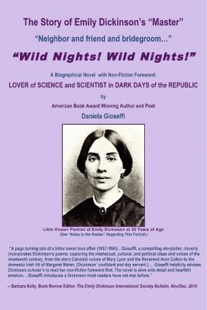 The Story of Emily Dickinson's Master: 'WILD NIGHTS! WILD NIGHTS!' - Emily Dickinson: Lover of Science & Scientist in Dark Days of the Republic by Daniela Gioseffi from Bookbaby in General Novel category