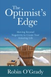 The Optimist's Edge - Moving Beyond Negativity to Create Your Amazing Life by Robin O'Grady from  in  category