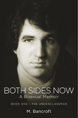 Both Sides Now:  A Bisexual Memoir - Book One--The Underclassman by M. Bancroft from Bookbaby in Family & Health category