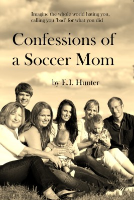 Confessions Of A Soccer Mom by E.I. Hunter from Bookbaby in General Novel category