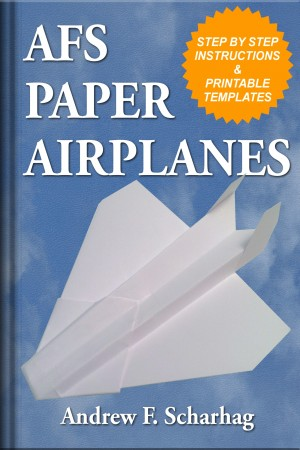 AFS Paper Airplanes - Incredible Designs You Can Make at Home by Andrew F. Scharhag from Bookbaby in Sports & Hobbies category