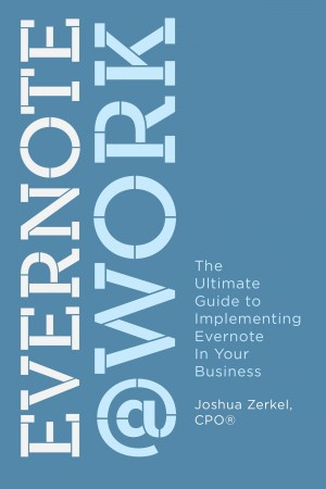 Evernote at Work - The Ultimate Guide to Implementing Evernote in Your Business by Joshua Zerkel, CPO® from Bookbaby in Engineering & IT category