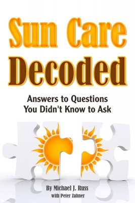 Sun Care Decoded - Answers to Questions You Didn't Know to Ask by Michael J. Russ from Bookbaby in General Novel category