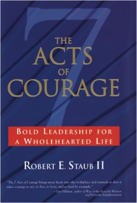 The Seven Acts of Courage - Bold Leadership for a Wholehearted Life by Robert