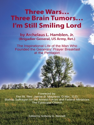 Three Wars...Three Brain Tumors...I'm Still Smiling Lord - The Inspirational Life of the Man Who Founded the Generals Prayer Breakfast by Archelaus L. Hamblen, Jr. from Bookbaby in Autobiography & Biography category