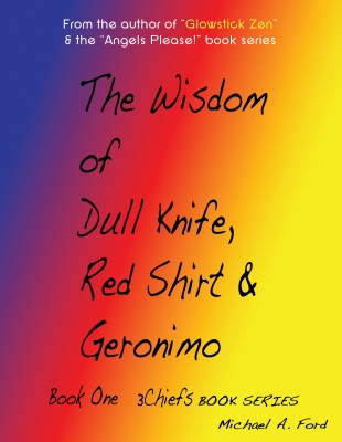 The Wisdom of Dull Knife, Red Shirt & Geronimo (Book 1) - Book One by Michael A. Ford from Bookbaby in General Novel category