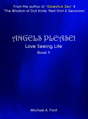 Angels Please! (Book 9) - Love Seeing Life: Photos of Actual Angels & Intelligent Balls of Light! by Michael A. Ford from Bookbaby in General Novel category