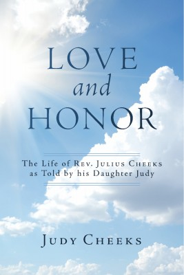 Love And Honor - The Life of Rev. Julius Cheeks as Told by his Daughter Judy by Judy Cheeks from Bookbaby in General Novel category