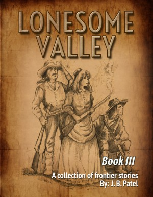 Lonesome Valley - Book III a Collection of Frontier Stories by J. B. Patel by J. B. Patel from Bookbaby in General Novel category