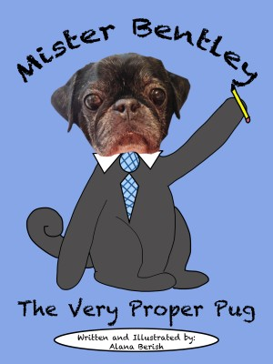 Mister Bentley the Very Proper Pug by Alana Berish from Bookbaby in Teen Novel category