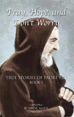Pray, Hope, and Don't Worry: True Stories of Padre Pio Book 1 by Diane Allen from Bookbaby in Religion category