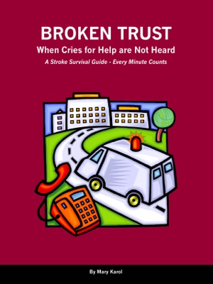 Broken Trust - When Cries For Help Are Not Heard - A Stroke Survival Guide - Every Minute Counts by Mary Karol from Bookbaby in Family & Health category