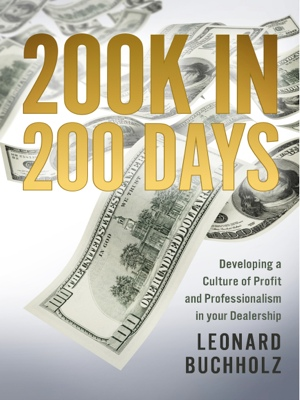 200K in 200 Days - Developing a Culture of Profit and Professionalism in your Dealership by Leonard Buchholz from Bookbaby in Finance & Investments category