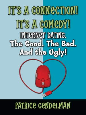 It's a Connection! It's a Comedy! Internet Dating. The Good. The Bad. And the Ugly by patrice Gendelman from Bookbaby in Romance category