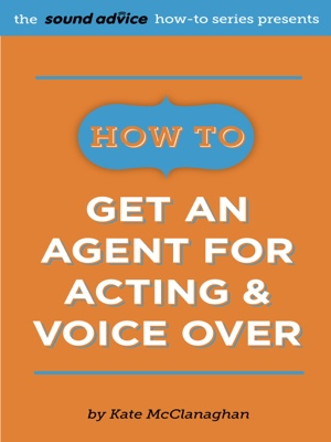 How To Get An Agent for Acting & Voice Over by Kate McClanaghan from Bookbaby in General Academics category