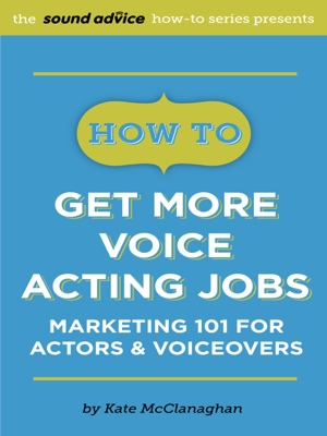 How To Get More Voice Acting Jobs - Marketing 101 for Actors & Voiceovers by Kate McClanaghan from Bookbaby in General Academics category