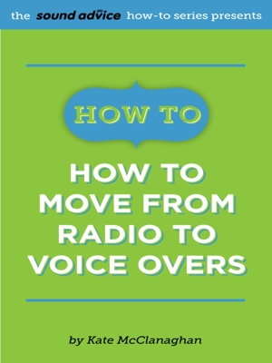 How To Move from Radio To Voice Overs by Kate McClanaghan from Bookbaby in General Academics category