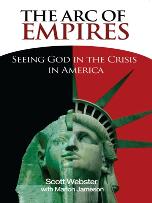 The Arc of Empires - Seeing God in the Crisis in America by Scott Webster from Bookbaby in Religion category