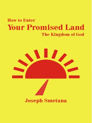 How to Enter Your Promised Land, The Kingdom of God by Joseph Smetana from Bookbaby in Religion category