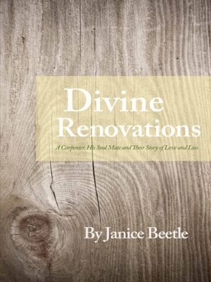 Divine Renovations - A Carpenter, His Soul Mate and Their Story of Love and Loss by Janice Beetle from Bookbaby in Family & Health category