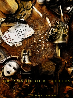 Dreams of Our Fathers by TH Hollimon from Bookbaby in General Novel category