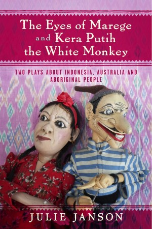 The Eyes of Marege and Kera Putih the White Monkey - Two Plays About Indonesia, Australia and Aboriginal People. by Julie Janson from Bookbaby in General Novel category