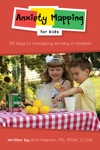 Anxiety Mapping for Kids - 50 Keys to Managing Anxiety in Children by Kim Keenan, MS, MSW, LCSW from Bookbaby in General Novel category