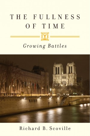 The Fullness of Time - Growing Battles by Richard B. Scoville from Bookbaby in Religion category