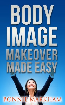 Body Image Makeover Made Easy by Bonnie Markham from Bookbaby in Lifestyle category