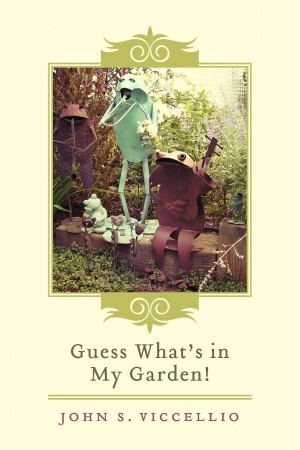 Guess What's in My Garden! by John S. Viccellio from Bookbaby in General Novel category