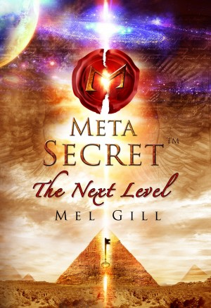 The Meta Secret - The Next Level by Dr. Mell Gill from Bookbaby in General Academics category