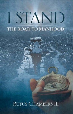 I Stand - The Road To Manhood by Rufus Chambers III from Bookbaby in Religion category