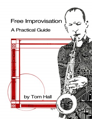 Free Improvisation: A Practical Guide by Tom Hall from Bookbaby in General Academics category
