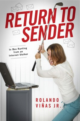 Return to Sender - In Box Ranting from an Internet Stalker by Rolando Viñas Jr. from Bookbaby in General Novel category