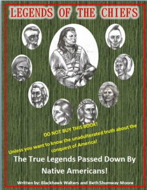 Legends of the Chiefs - The True Legends Passed Down by Native Americans by Beth Shumway Moore from Bookbaby in History category