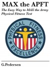 MAX the APFT: The Easy Way to MAX the Army Physical Fitness Test - I Have the APFT in a Month, Help Me Pass. by G. Pedersen from  in  category