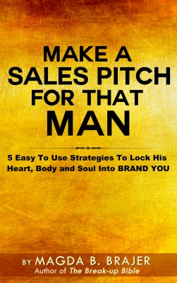 Make A Sales Pitch For That Man - 5 Easy To Use Strategies To Lock His Heart Body And Soul Into Brand You by Magda B. Brajer from Bookbaby in General Novel category