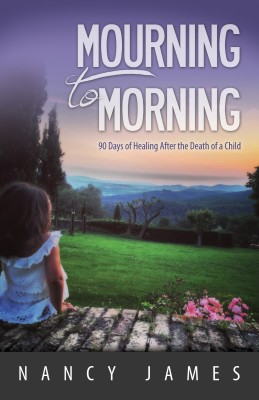 Mourning to Morning - 90 Days of Healing After the Death of a Child by Nancy James from Bookbaby in Religion category